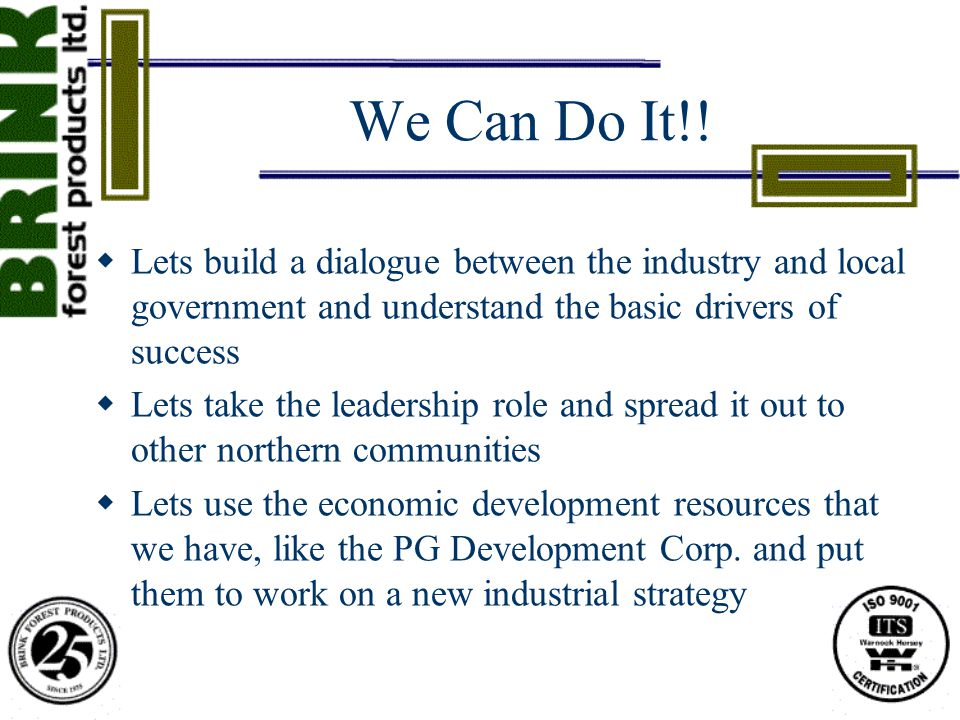 We Can Do It!!  Lets build a dialogue between the industry and local government and understand the basic drivers of success  Lets take the leadershi