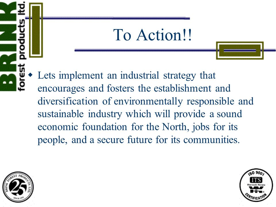 To Action!!  Lets implement an industrial strategy that encourages and fosters the establishment and diversification of environmentally responsible a