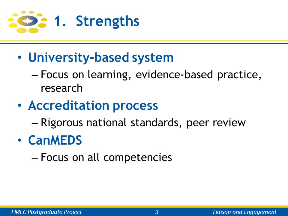 1. Strengths University-based system – Focus on learning, evidence-based practice, research Accreditation process – Rigorous national standards, peer