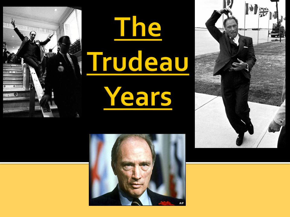  Pierre Elliott Trudeau  was Justice Minister in Pearson's gvt (1967)  won a majority gvt after only 1 month as PM (1968)  PM from April 1968 to June 1979, and again from March 1980 to June 1984  3 rd PM with French-Canadian ancestry ▪ strong Federalist ▪ opposed the separatist movement in Quebec
