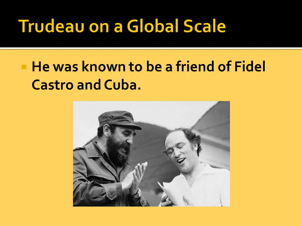  He was known to be a friend of Fidel Castro and Cuba.