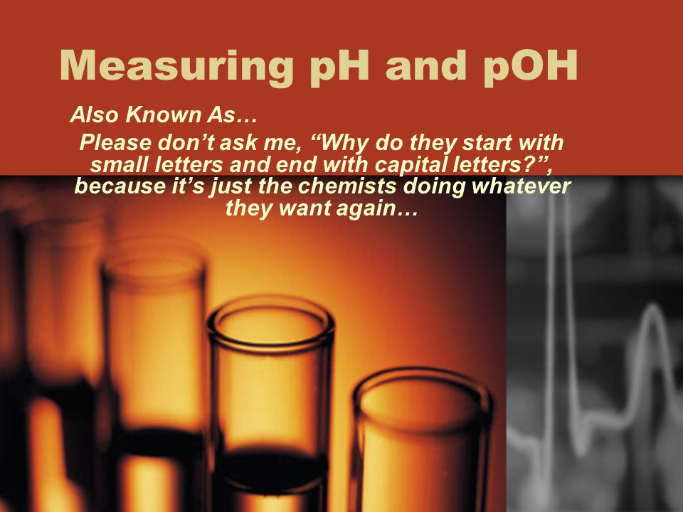 What is pH .The term pH refers to the measurement of the strength of an acid or base.
