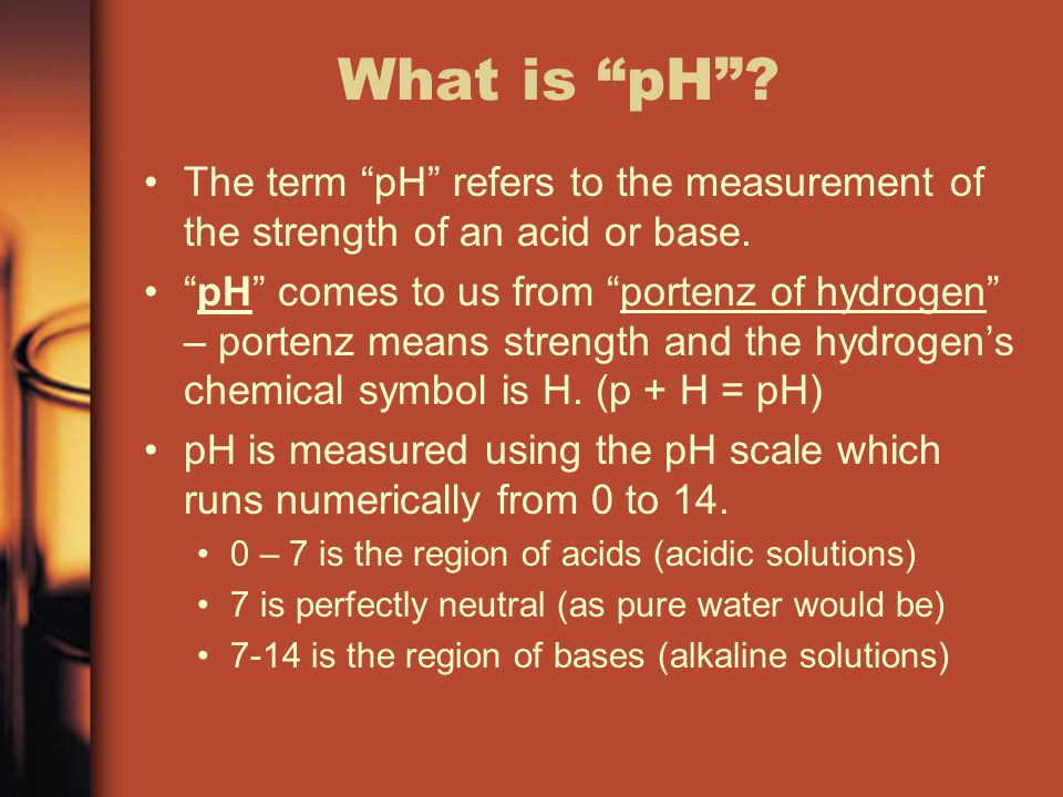 The pH Scale The pH scale ranges from 0-14.A pH of 7 is perfectly neutral like pure water.