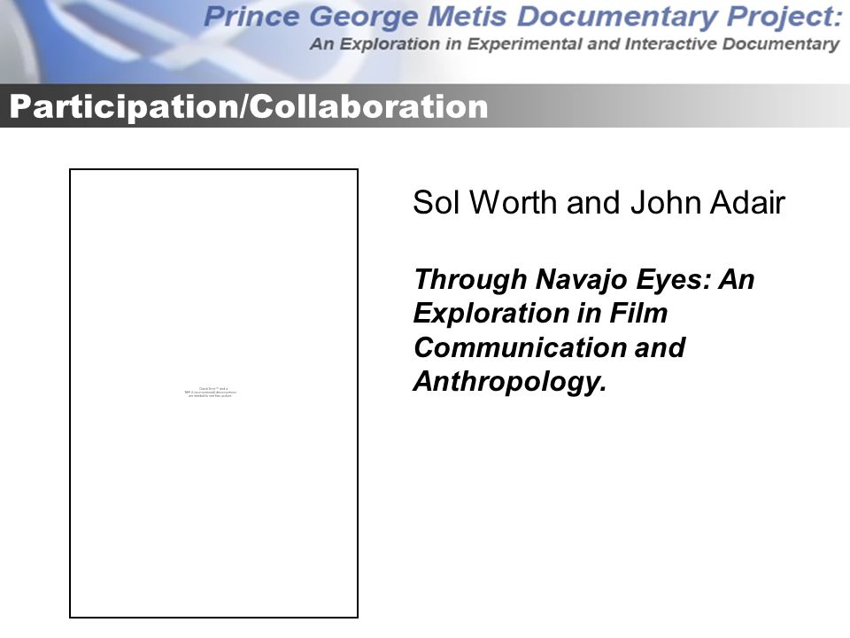 Participation/Collaboration Sol Worth and John Adair Through Navajo Eyes: An Exploration in Film Communication and Anthropology.