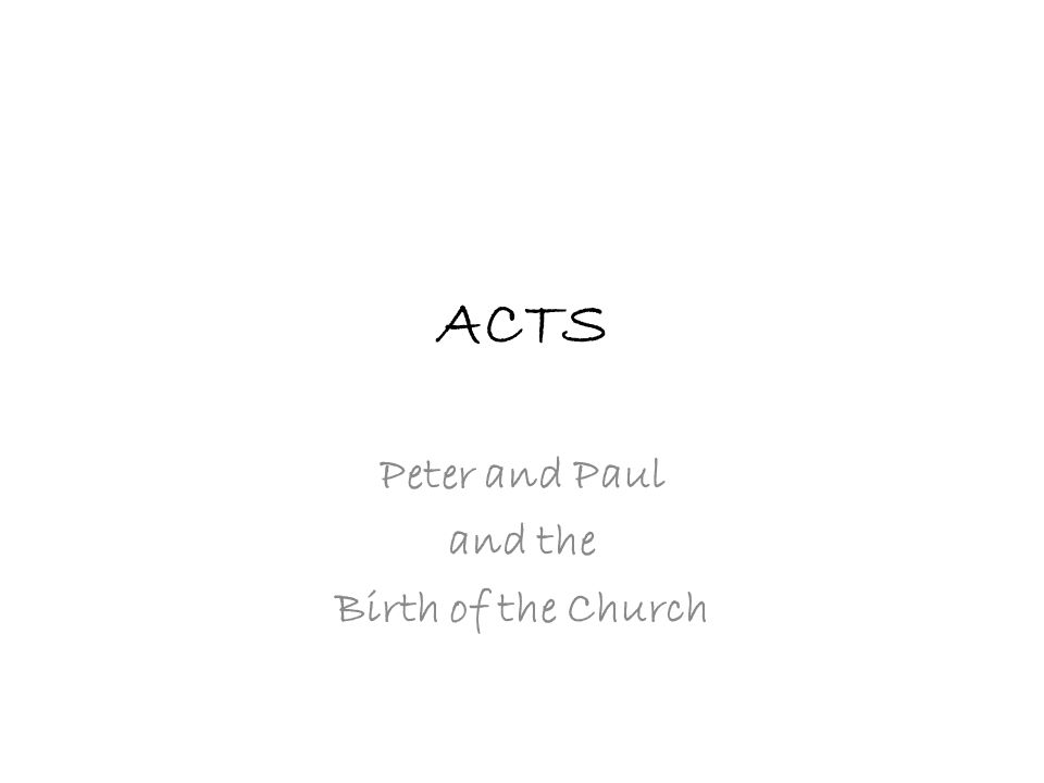 ACTS Peter and Paul and the Birth of the Church