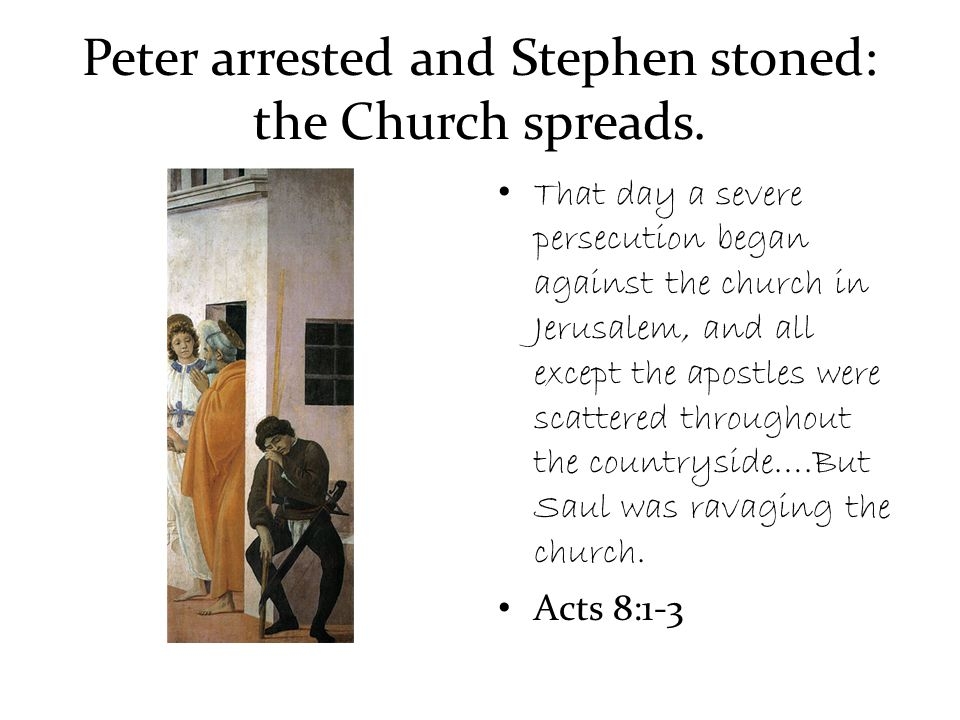Peter arrested and Stephen stoned: the Church spreads. That day a severe persecution began against the church in Jerusalem, and all except the apostle
