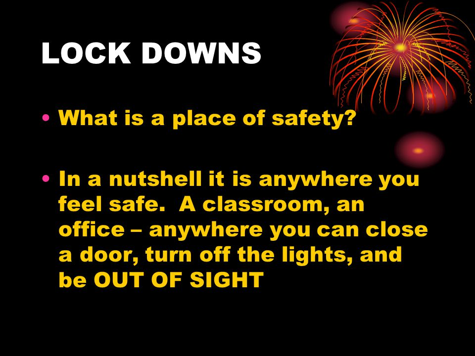 LOCK DOWNS What is a place of safety.In a nutshell it is anywhere you feel safe.