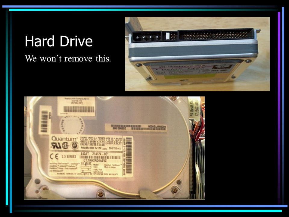 Hard Drive We won't remove this.