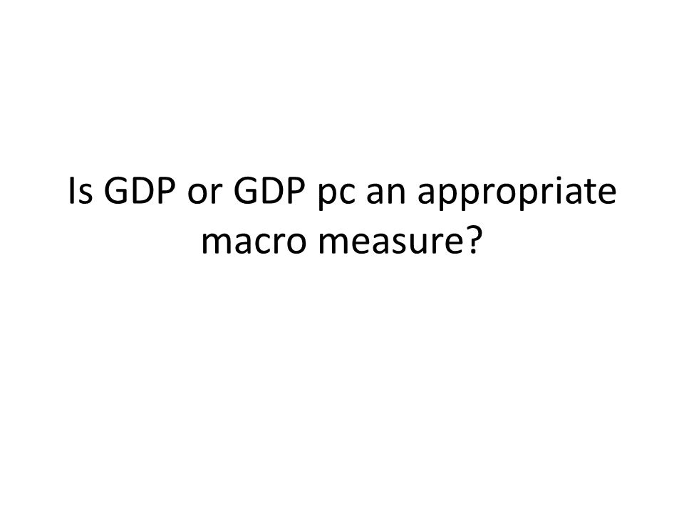 Is GDP or GDP pc an appropriate macro measure