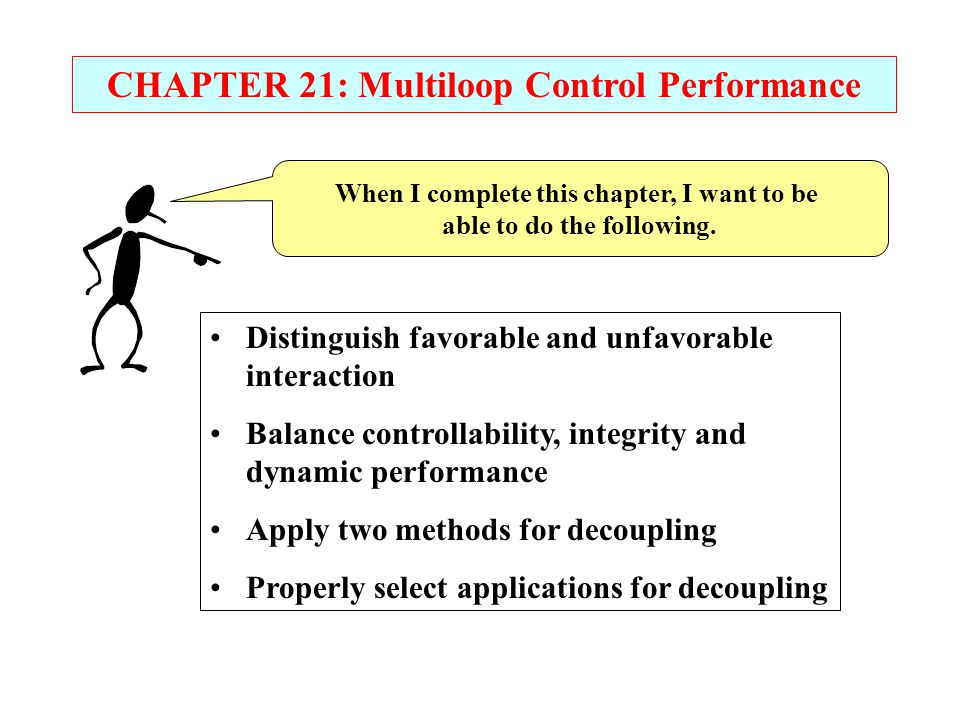 CHAPTER 21: Multiloop Control Performance When I complete this chapter, I want to be able to do the following. Distinguish favorable and unfavorable i