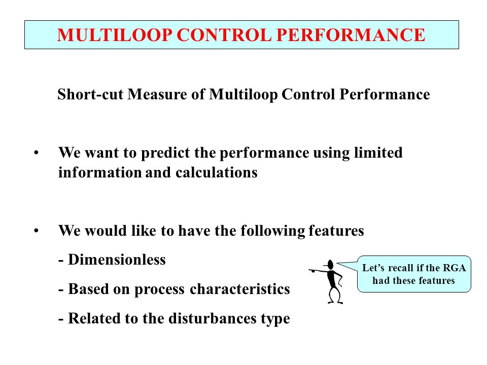 MULTILOOP CONTROL PERFORMANCE Short-cut Measure of Multiloop Control Performance We want to predict the performance using limited information and calc