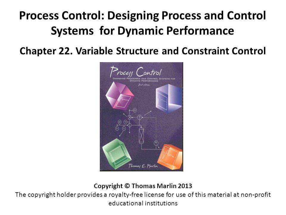 Process Control: Designing Process and Control Systems for Dynamic Performance Chapter 22. Variable Structure and Constraint Control Copyright © Thoma