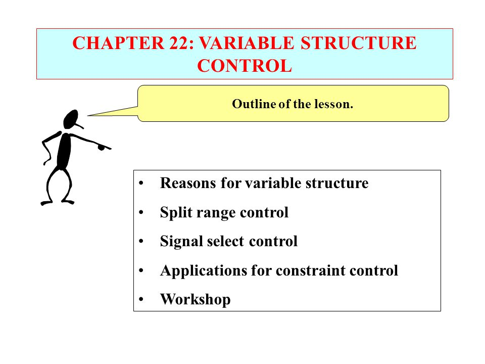 Outline of the lesson. Reasons for variable structure Split range control Signal select control Applications for constraint control Workshop CHAPTER 2