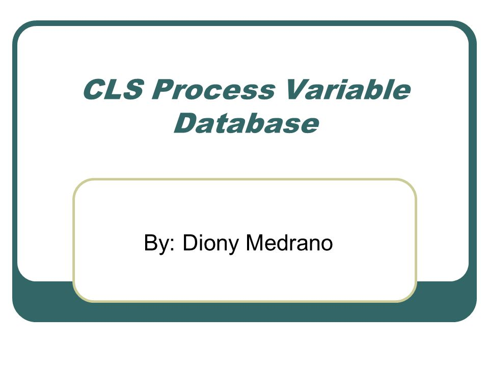 CLS Process Variable Database By: Diony Medrano
