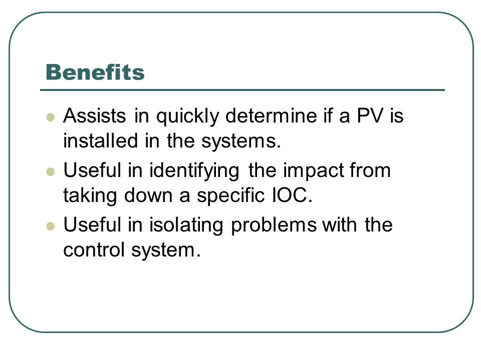 Benefits Assists in quickly determine if a PV is installed in the systems.