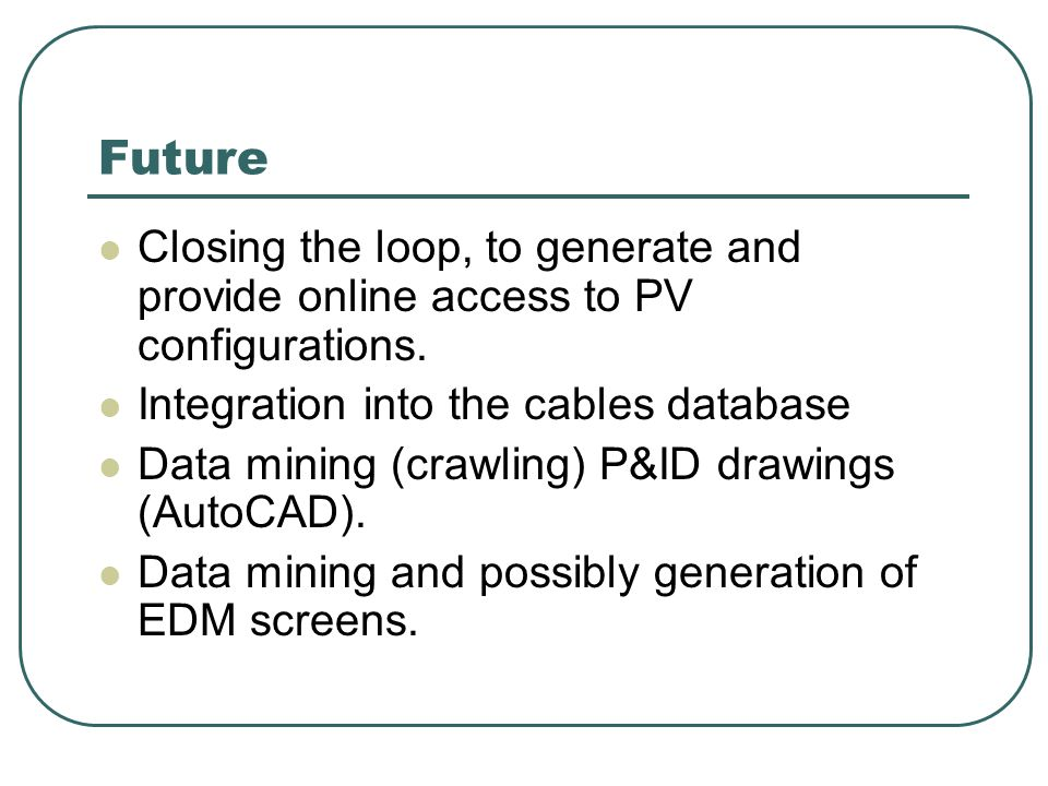 Future Closing the loop, to generate and provide online access to PV configurations.