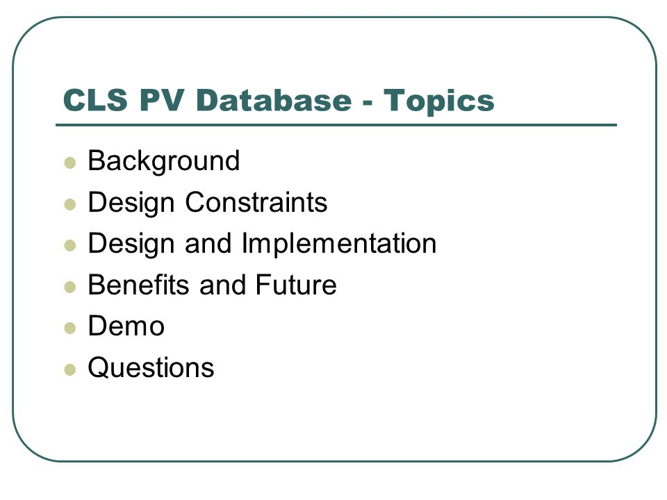 CLS PV Database - Topics Background Design Constraints Design and Implementation Benefits and Future Demo Questions