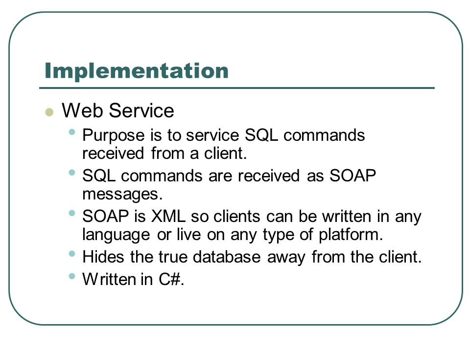 Implementation Web Service Purpose is to service SQL commands received from a client.