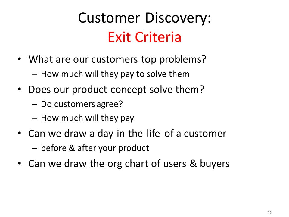 22 Customer Discovery: Exit Criteria What are our customers top problems.