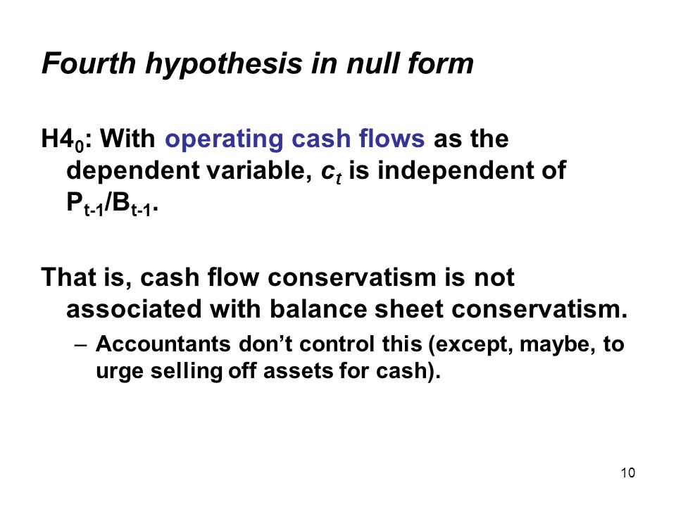10 Fourth hypothesis in null form H4 0 : With operating cash flows as the dependent variable, c t is independent of P t-1 /B t-1.