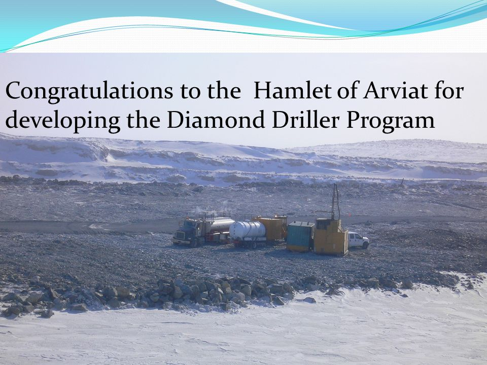 Congratulations to the Hamlet of Arviat for developing the Diamond Driller Program