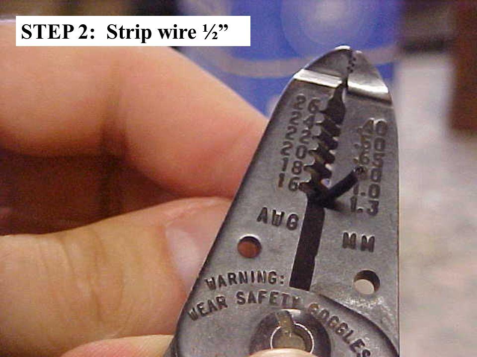 STEP 2: Strip wire ½