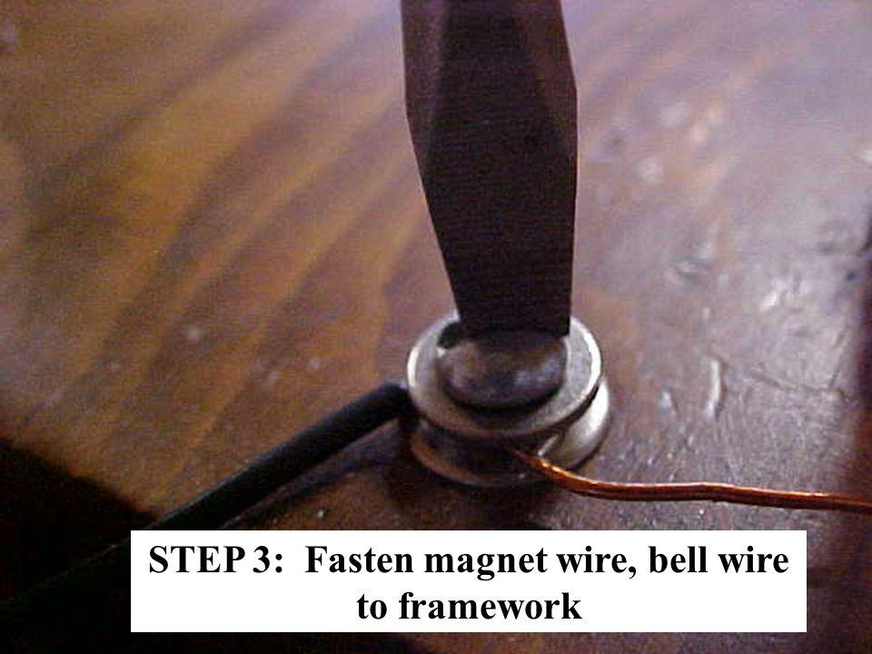 STEP 3: Fasten magnet wire, bell wire to framework