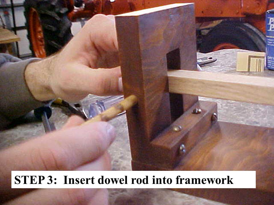 STEP 3: Insert dowel rod into framework