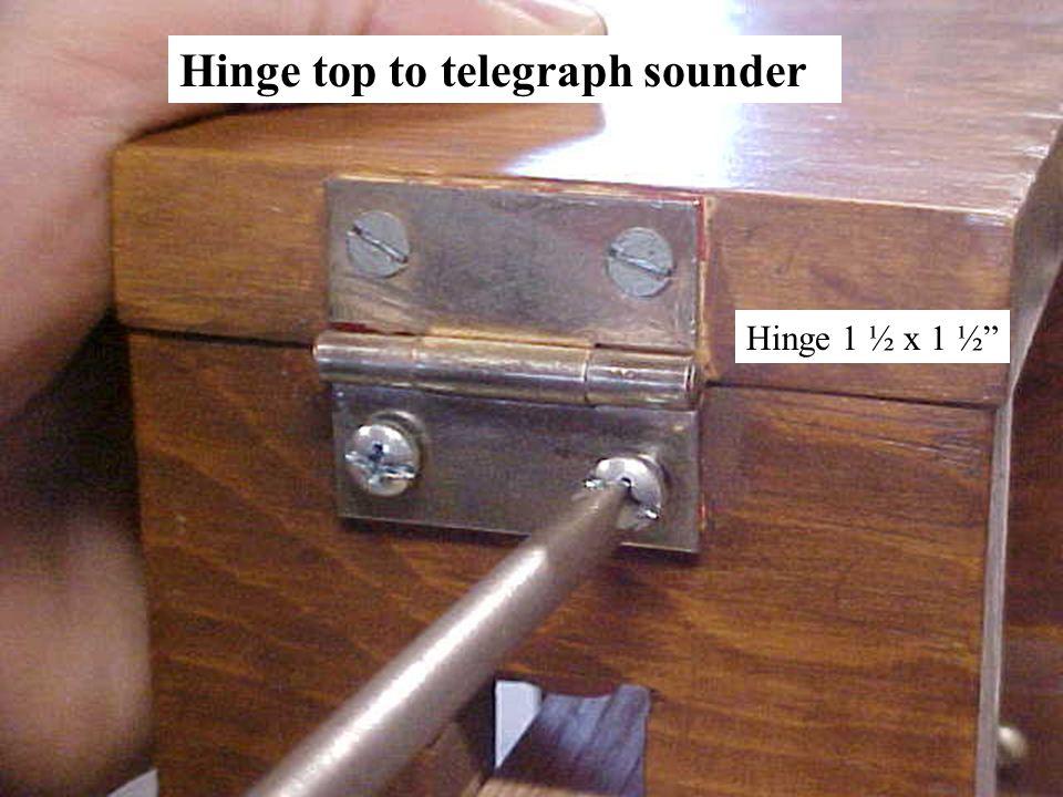 Hinge top to telegraph sounder Hinge 1 ½ x 1 ½