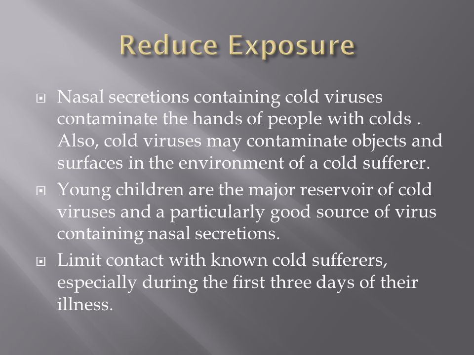 Nasal secretions containing cold viruses contaminate the hands of people with colds.