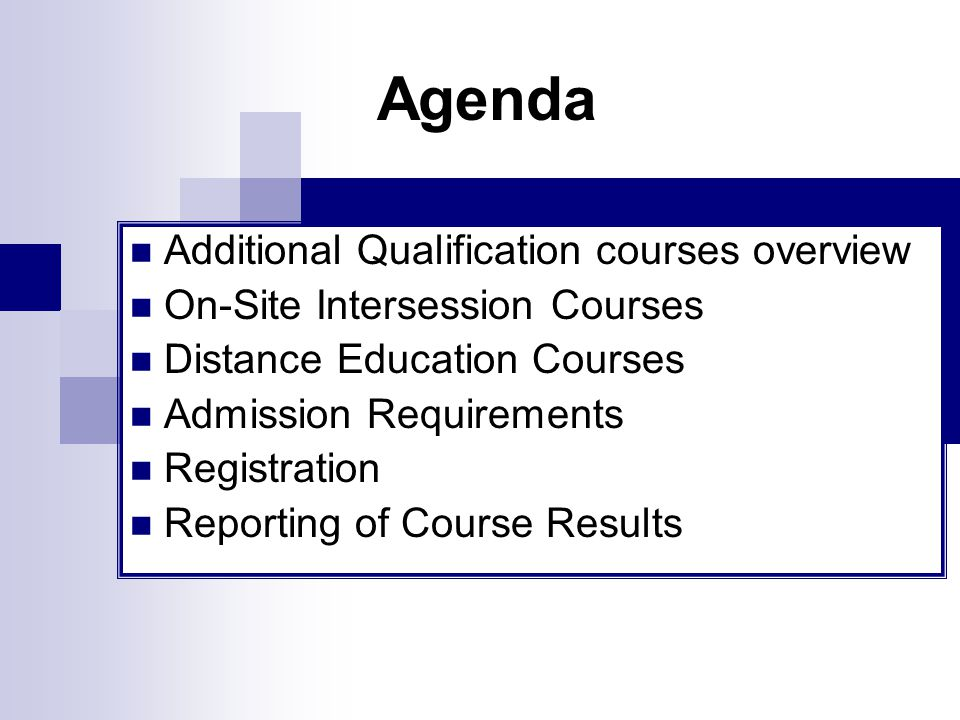 Agenda Additional Qualification courses overview On-Site Intersession Courses Distance Education Courses Admission Requirements Registration Reporting of Course Results