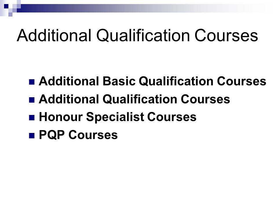 Additional Qualification Courses Additional Basic Qualification Courses Additional Qualification Courses Honour Specialist Courses PQP Courses