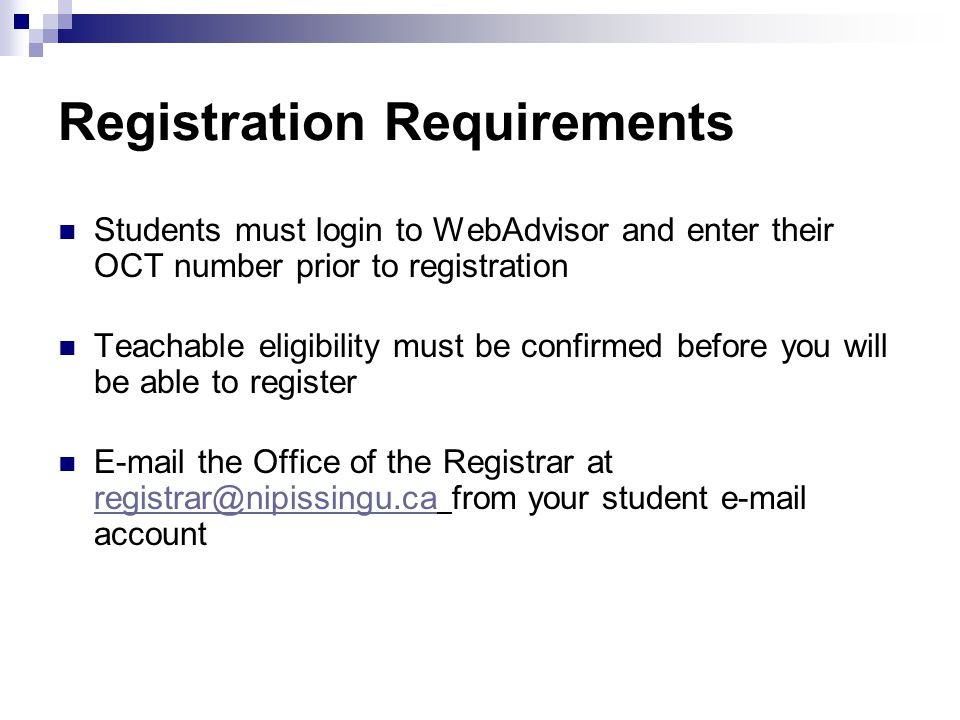 Registration Requirements Students must login to WebAdvisor and enter their OCT number prior to registration Teachable eligibility must be confirmed before you will be able to register  the Office of the Registrar at from your student  account