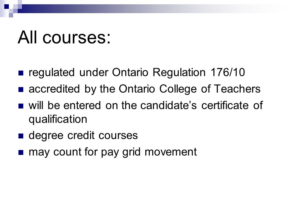 All courses: regulated under Ontario Regulation 176/10 accredited by the Ontario College of Teachers will be entered on the candidate's certificate of qualification degree credit courses may count for pay grid movement