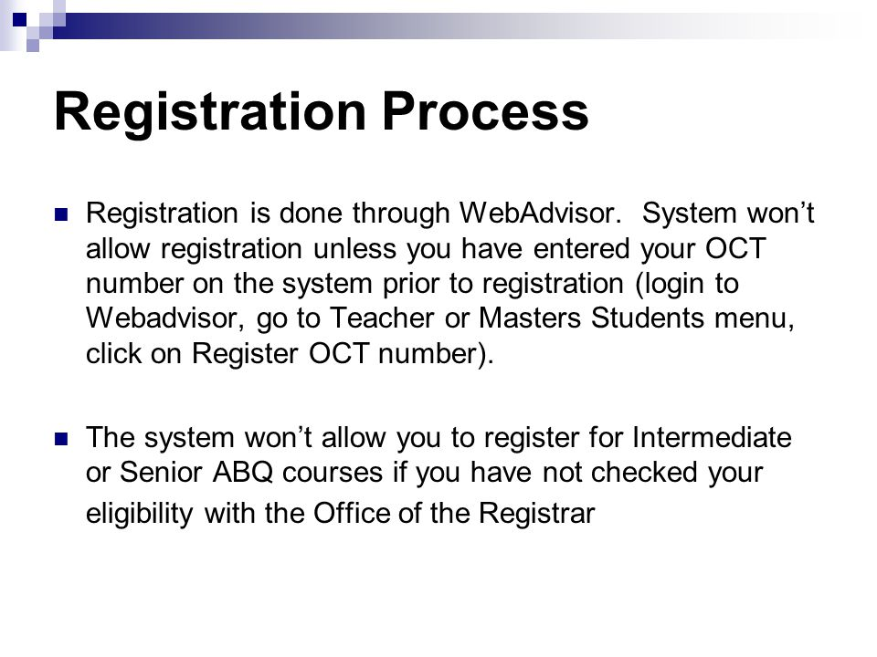 Registration Process Registration is done through WebAdvisor.