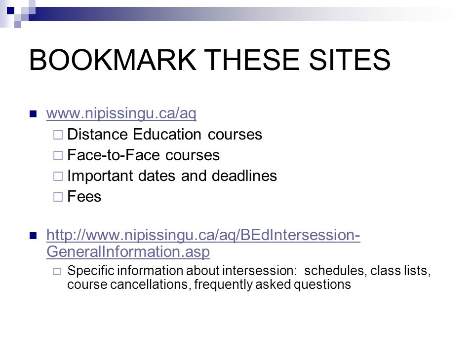 BOOKMARK THESE SITES    Distance Education courses  Face-to-Face courses  Important dates and deadlines  Fees   GeneralInformation.asp   GeneralInformation.asp  Specific information about intersession: schedules, class lists, course cancellations, frequently asked questions