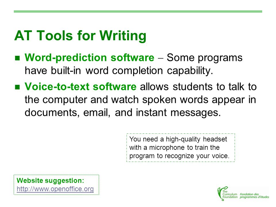 AT Tools for Writing Word-prediction software  Some programs have built-in word completion capability.