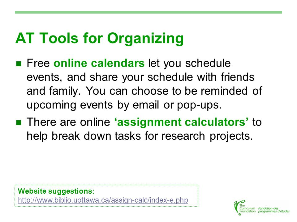 AT Tools for Organizing Free online calendars let you schedule events, and share your schedule with friends and family.