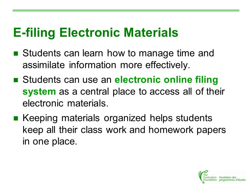 E-filing Electronic Materials Students can learn how to manage time and assimilate information more effectively.