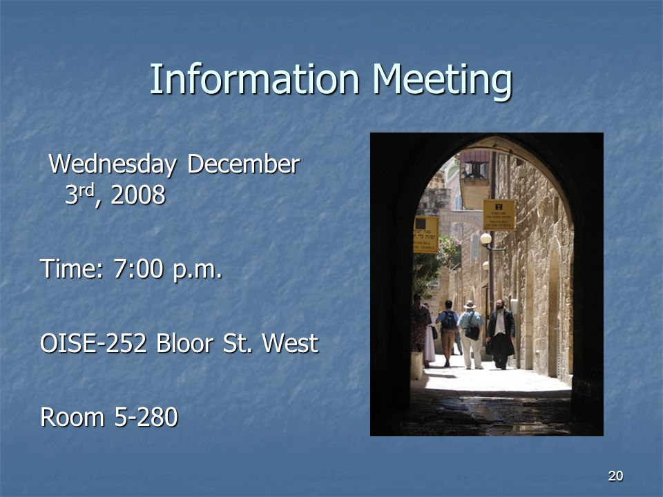 20 Information Meeting Wednesday December 3 rd, 2008 Wednesday December 3 rd, 2008 Time: 7:00 p.m.
