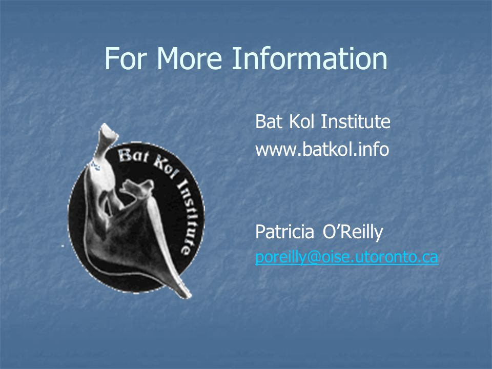 For More Information Bat Kol Institute   Patricia O'Reilly