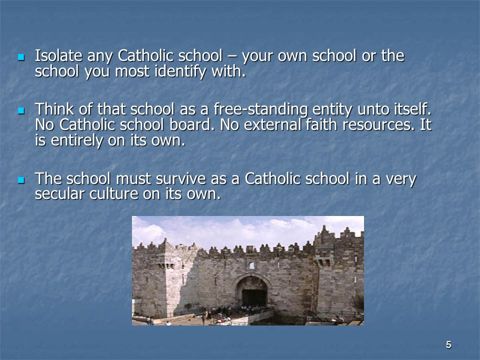5 Isolate any Catholic school – your own school or the school you most identify with.