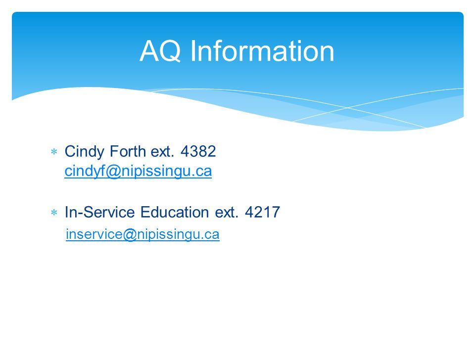  Cindy Forth ext. 4382 cindyf@nipissingu.ca cindyf@nipissingu.ca  In-Service Education ext. 4217 inservice@nipissingu.ca AQ Information