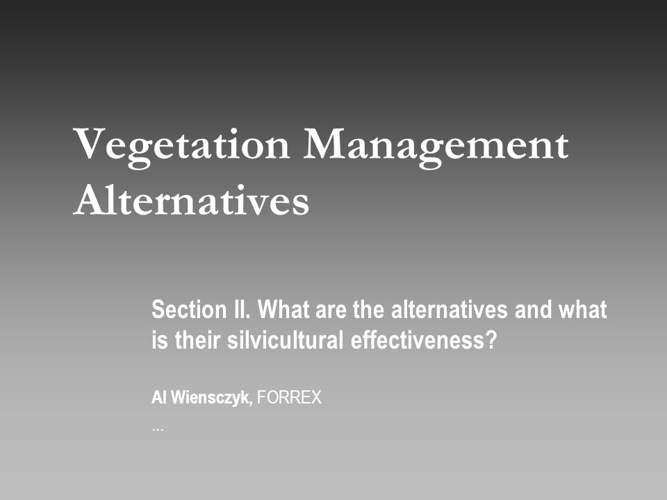 Vegetation Management Alternatives Section II.