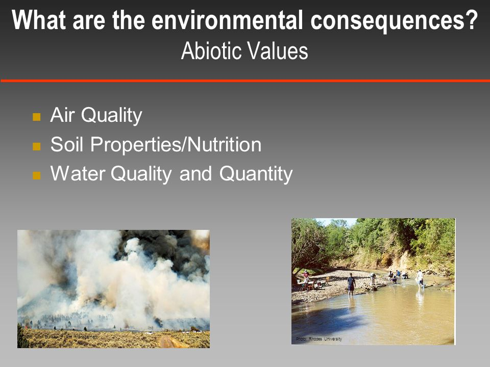 Air Quality Soil Properties/Nutrition Water Quality and Quantity Photo: Utah Bureau of Land Management Photo: Rhodes University What are the environmental consequences.