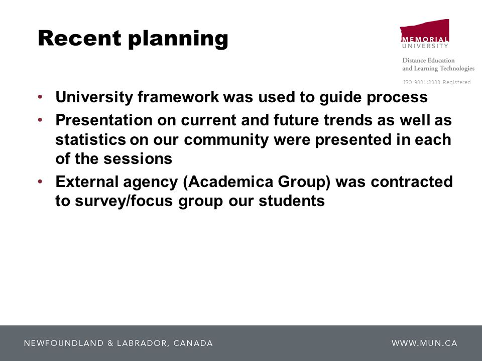 ISO 9001:2008 Registered Recent planning University framework was used to guide process Presentation on current and future trends as well as statistic