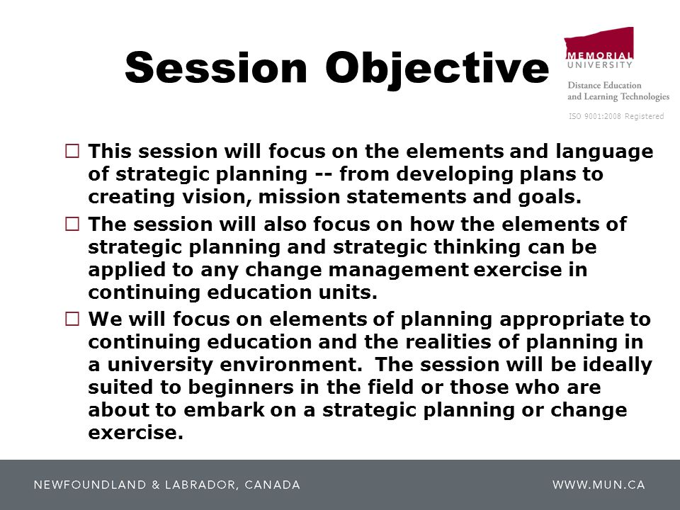 ISO 9001:2008 Registered Session Objective  This session will focus on the elements and language of strategic planning -- from developing plans to cr