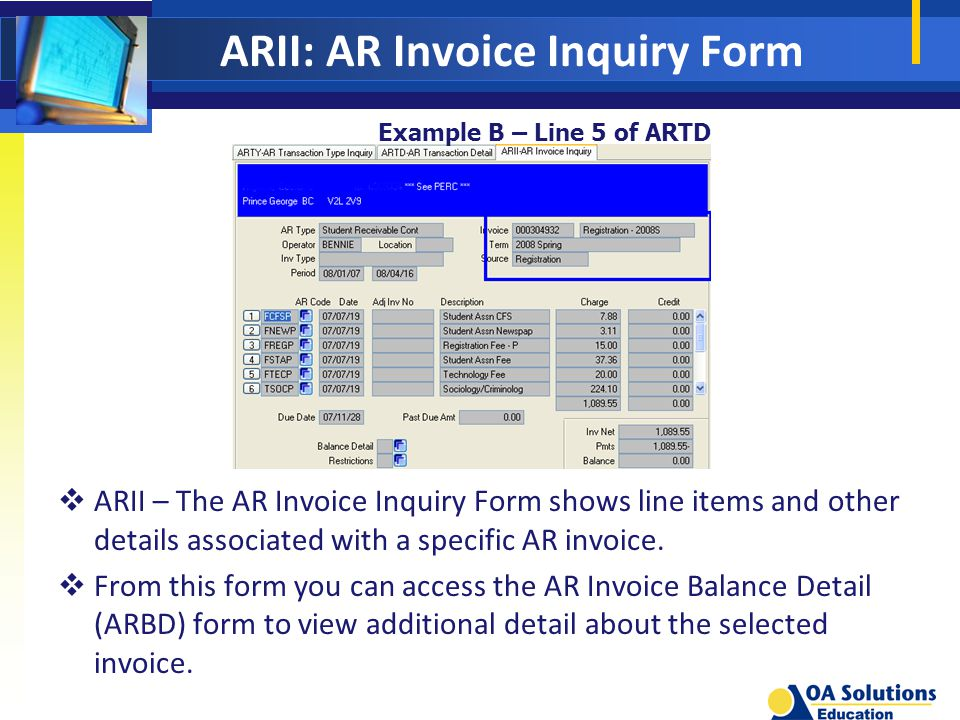 ARII: AR Invoice Inquiry Form  ARII – The AR Invoice Inquiry Form shows line items and other details associated with a specific AR invoice.