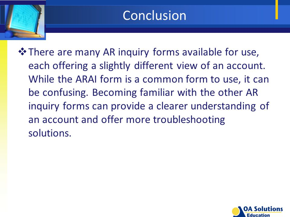Conclusion  There are many AR inquiry forms available for use, each offering a slightly different view of an account.
