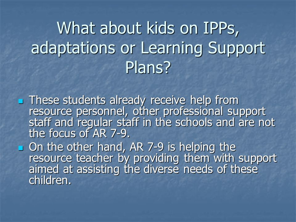 What about kids on IPPs, adaptations or Learning Support Plans.